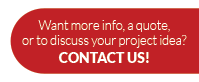 Want more info, a quote, or to discuss your project idea? Contact us!